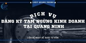 Dịch Vụ Đăng Ký Tạm Ngừng Kinh Doanh Tại Quảng Ninh