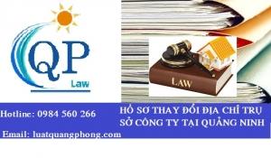 Hồ sơ thay đổi địa chỉ trụ sở công ty tại Quảng Ninh