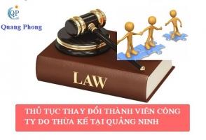 Thủ tục thay đổi thành viên góp vốn do thừa kế tại Quảng Ninh