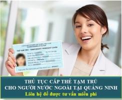 Thủ Tục Xin Thẻ Tạm Trú Cho Người Nước Ngoài Tại Quảng Ninh